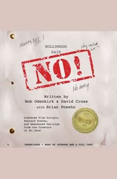 Hollywood Said No!: Orphaned Film Scripts, Bastard Scenes, and Abandoned Darlings from the Creators of Mr. Show, David Cross