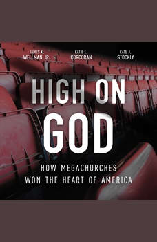 High on God: How Megachurches Won the Heart of America, Katie E. Corcoran