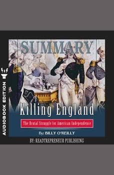 Summary of Killing England: The Brutal Struggle for American Independence by Bill O'Reilly, Readtrepreneur Publishing