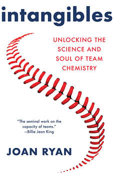 Intangibles: Unlocking the Science and Soul of Team Chemistry, Joan Ryan