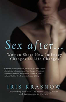 Sex After: Women Share How Intimacy Changes as Life Changes, Iris Krasnow