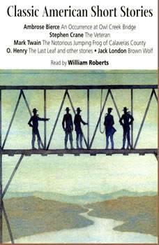 Classic American Short Stories, O. Henry; Jack London; Ambrose Bierce; Mark Twain; Stephen Crane