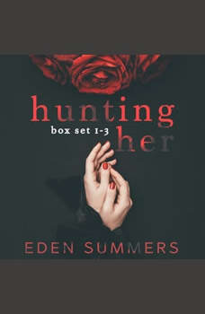 Hunting Her Box Set: Books 1-3, Eden Summers