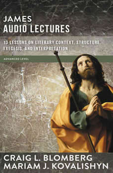 James: Audio Lectures: 13 Lessons on Literary Context, Structure, Exegesis, and Interpretation, Craig L. Blomberg