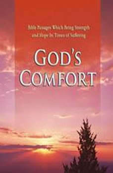 God's Comfort: Bible Passages Which Bring Strength and Hope In Times of Suffering, Various