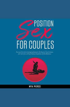 Sex Position for Couples: Grow your Sex Life by Investigating Kamasutra, Get Superior Sexual Intimacy with Tantric Sex and Stop Premature Ejaculation with Sex Meditation, Mya Pierce