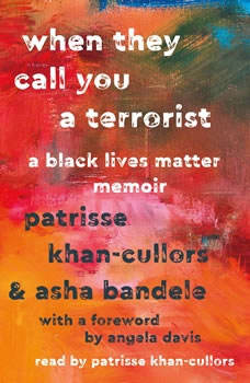 When They Call You a Terrorist: A Black Lives Matter Memoir, Patrisse Khan-Cullors