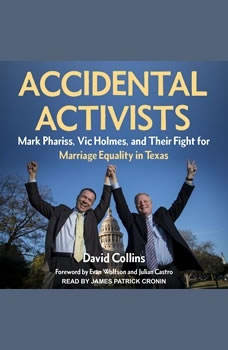 Accidental Activists: Mark Phariss, Vic Holmes, and Their Fight for Marriage Equality in Texas Mark Phariss, Vic Holmes, and Their Fight for Marriage Equality in Texas, David Collins