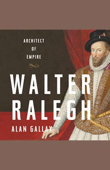 Walter Ralegh: Architect of Empire, Alan Gallay