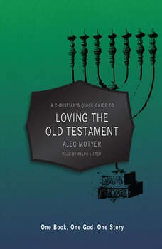 A Christian's Quick Guide to Loving The Old Testament: One Book, One God, One Story, Alec Motyer