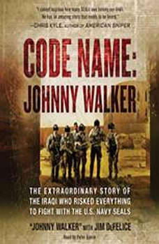 Code Name: Johnny Walker: The Extraordinary Story of the Iraqi Who Risked Everything to Fight with the U.S. Navy SEALs, Johnny Walker