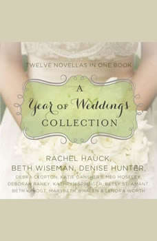 A Year of Weddings: Twelve Love Stories, Denise Hunter