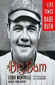 The Big Bam: The Life and Times of Babe Ruth, Leigh Montville