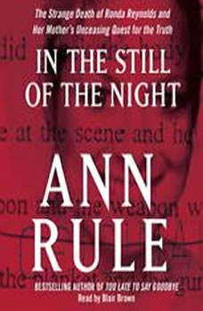 In the Still of the Night: The Strange Death of Ronda Reynolds and Her Mother's Unceasing Quest for the Truth The Strange Death of Ronda Reynolds and Her Mother's Unceasing Quest for the Truth, Ann Rule