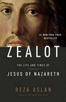 Zealot: The Life and Times of Jesus of Nazareth, Reza Aslan