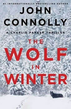 The Wolf in Winter: A Charlie Parker Thriller A Charlie Parker Thriller, John Connolly