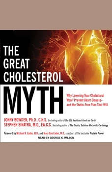 The Great Cholesterol Myth: Why Lowering Your Cholesterol Won't Prevent Heart Disease---and the Statin-Free Plan That Will Why Lowering Your Cholesterol Won't Prevent Heart Disease---and the Statin-Free Plan That Will, PhD Bowden