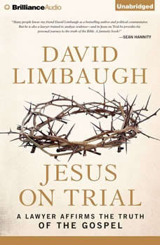 Jesus on Trial: A Lawyer Affirms the Truth of the Gospel, David Limbaugh