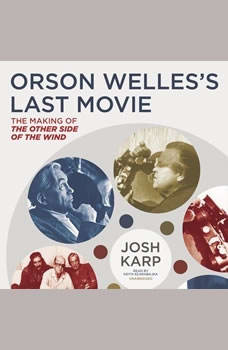 Orson Welless Last Movie: The Making of The Other Side of the Wind, Josh Karp