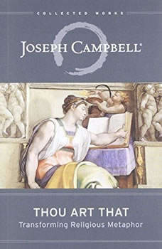Thou Art That: Transforming Religious Metaphor, Joseph Campbell