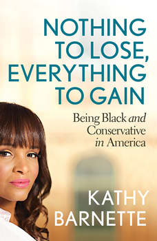 Nothing to Lose, Everything to Gain: Being Black and Conservative in America, Kathy Barnette