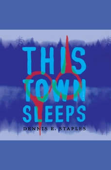This Town Sleeps: A Novel, Dennis E. Staples