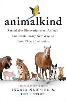 Animalkind: Remarkable Discoveries About Animals and Revolutionary New Ways to Show Them Compassion, Ingrid Newkirk
