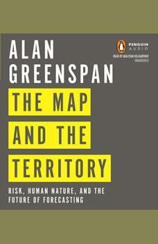The Map and the Territory: Risk, Human Nature, and the Future of Forecasting, Alan Greenspan