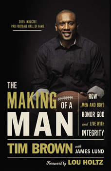 The Making of a Man: How Men and Boys Honor God and Live with Integrity, Tim Brown