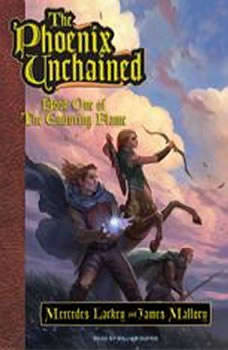 The Phoenix Unchained: Book One of The Enduring Flame Book One of The Enduring Flame, Mercedes Lackey