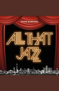 All That Jazz: The Life and Times of the Musical Chicago, Ethan Mordden
