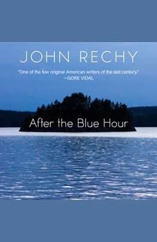 After the Blue Hour, John Rechy