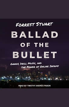 Ballad of the Bullet: Gangs, Drill Music, and the Power of Online Infamy, Forrest Stuart