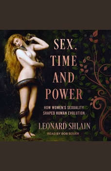Sex, Time, and Power: How Women's Sexuality Shaped Human Evolution, Leonard Shlain