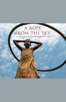 Rope from the Sky, A: The Making and Unmaking of the World's Newest State The Making and Unmaking of the World's Newest State, Zach Vertin
