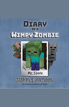 Diary Of A Minecraft Wimpy Zombie Book 1: Middle School: (An Unofficial Minecraft Book), MC Steve