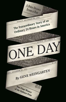 One Day: The Extraordinary Story of an Ordinary 24 Hours in America, Gene Weingarten