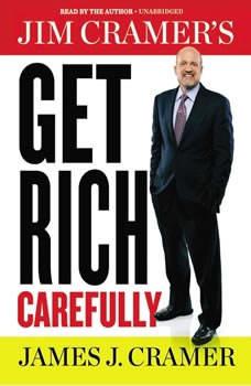 Jim Cramer's Get Rich Carefully, James J. Cramer