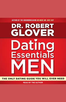 Dating Essentials for Men: The Only Dating Guide You Will Ever Need, Dr. Robert Glover