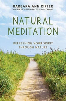Natural Meditation: Refreshing Your Spirit through Nature, Barbara Ann Kipfer
