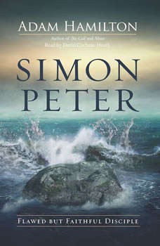 Simon Peter: Flawed but Faithful Disciple, Adam Hamilton