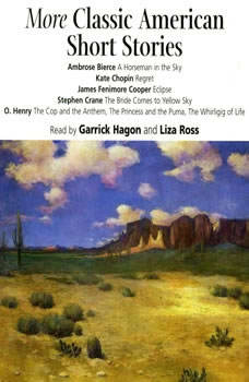 More Classic American Short Stories, Ambrose Bierce; Kate Chopin; James Fenimore Cooper; Stephen Crane; O. Henry
