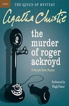 The Murder of Roger Ackroyd: A Hercule Poirot Mystery, Agatha Christie