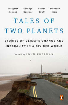 Tales of Two Planets: Stories of Climate Change and Inequality in a Divided World, John Freeman