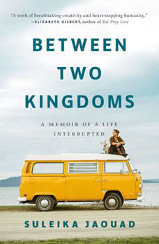 Between Two Kingdoms: A Memoir of a Life Interrupted, Suleika Jaouad