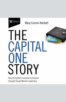 The Capital One Story: How the Upstart Financial Institution Charged Toward Market Leadership, Mary Curran Hackett