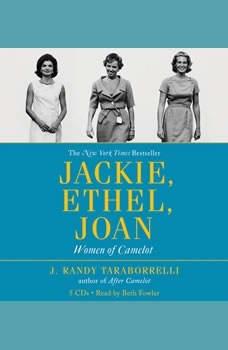 Jackie, Ethel, Joan: Women of Camelot, J. Randy Taraborrelli