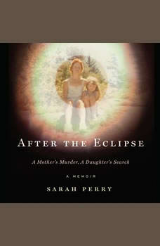 After the Eclipse: A Mother's Murder, a Daughter's Search, Sarah Perry