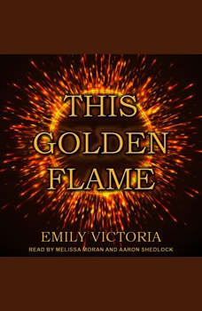 This Golden Flame, Emily Victoria