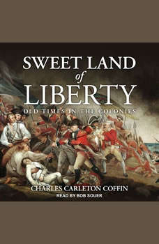 Sweet Land of Liberty: Old Times in the Colonies, Charles Carleton Coffin
